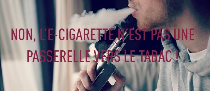 Non, l'e-cigarette n'est pas une passerelle vers le tabac !